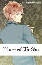 Married to Shu (Shu x reader) by PrincessEuridica