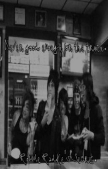 Never good enough for the truth. (Ronnie Radke's Secret)