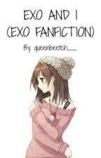 Exo and I [ONHOLD] by queenbeetch__
