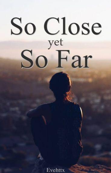 So Close Yet So Far (One Shot) - Patricia Evette - Wattpad