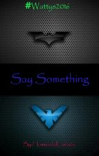 Say Something (Young Justice fanfic) by HomicidalLunatic