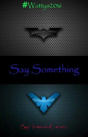 Say Something ✅ by HomicidalLunatic