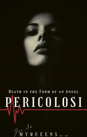 PERICOLOSI -- Death In The Form Of An Angel (EDITING) by Myqueens27
