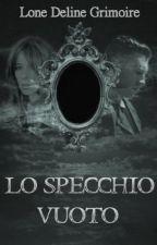 Lo Specchio Vuoto by LoneDelineGrimoire