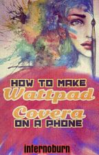How To Make Wattpad Covers On A Phone by infernoburn