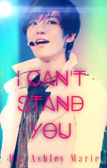 I Can't Stand You {Baekhyun x Reader}