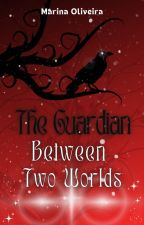 The Guardian - Between Two Worlds (Livro 1) by Smrfina