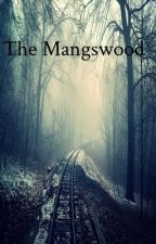 The Mangswood by essenseofmyst
