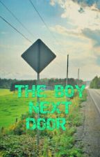 THE BOY NEXT DOOR by shelbygibbons347