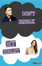 Don't Break My Heart by AlwaysYou14