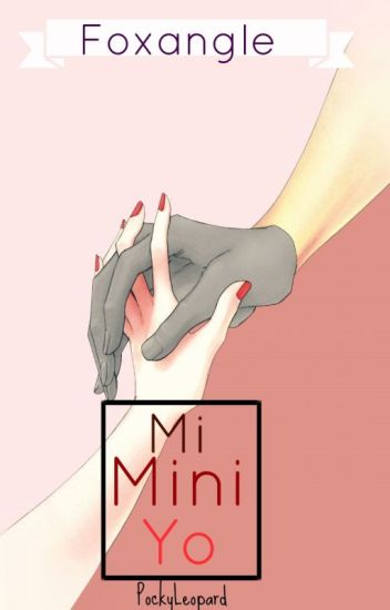 »Mi mini yo« ♦Foxangle♦ [EN HIATUS/ PAUSADA]