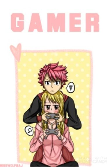 Gamer » NaLu ✔️ [EDITING]