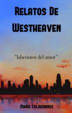 RELATOS DE WESTHEAVEN: LABERINTOS DEL AMOR. by MarieColmenares_05