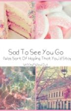 Sad To See You Go (Was Sort Of Hoping That You'd Stay) by WritingMySoulOut