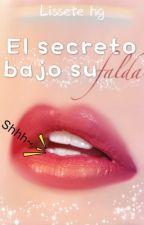 El secreto bajo su falda by LisseteHG