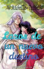 Lazos de un nuevo destino [Inuyasha//Editado] by Michelle-Taisho14