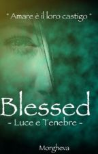 BLESSED - Luce e Tenebre - (In Revisione) by morgheva