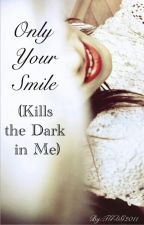 """Only Your Smile (Kills the Dark in Me)"" ~sequel to Dear Diary~ by TGDG2011"