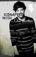 Kidnapped with One Direction!! by I8URC00K1E