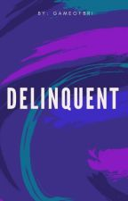 DELINQUENTS  *[EDITING]* by GameOfBri