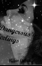 Dangerous Feelings ( #Wattys2016)  by ClineHambli