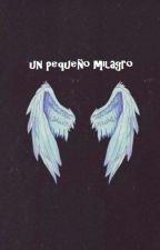 un pequeño milagro by angiemarcela00
