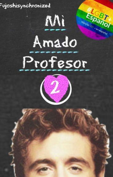 Mi amado Profesor 2 [Segundo libro] © (Yaoi/Gay) #Wattys2016