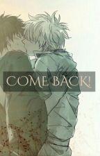 Come BACK! (Yaoi) by LennyMia
