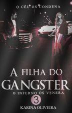 A Filha do Gangster 3 by AutoraKarinaOliveira