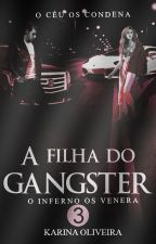 A Filha do Gangster 3 by AutoraKarinaOliveira