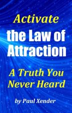 The Hidden Force Behind the Law of Attraction by IraMohzen