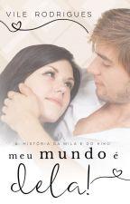 (COMPLETO) Meu mundo é dela! - A história da Mila e do Kiko... by vivianevmoreira