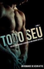 """Todo Seu - Duologia """"Seu"""" - Livro Um by KevinCiconne"""