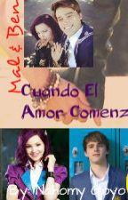 Cuando El Amor Comenzo (Mal & Ben) by Jade_Claros