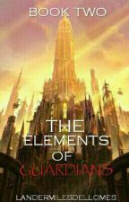 The Guardians Of Elements (Book 2) (COMPLETE) by LanderMilesDellomes