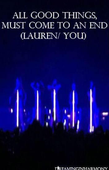 All Good Things Must Come to an End (Lauren/ You)