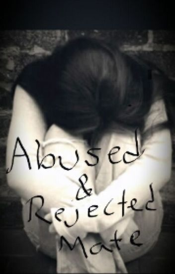 Abused & Rejected Mate