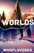 Worlds by _WhoFlavored_