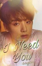 I Need U ➠Jungkook  by -bangguk