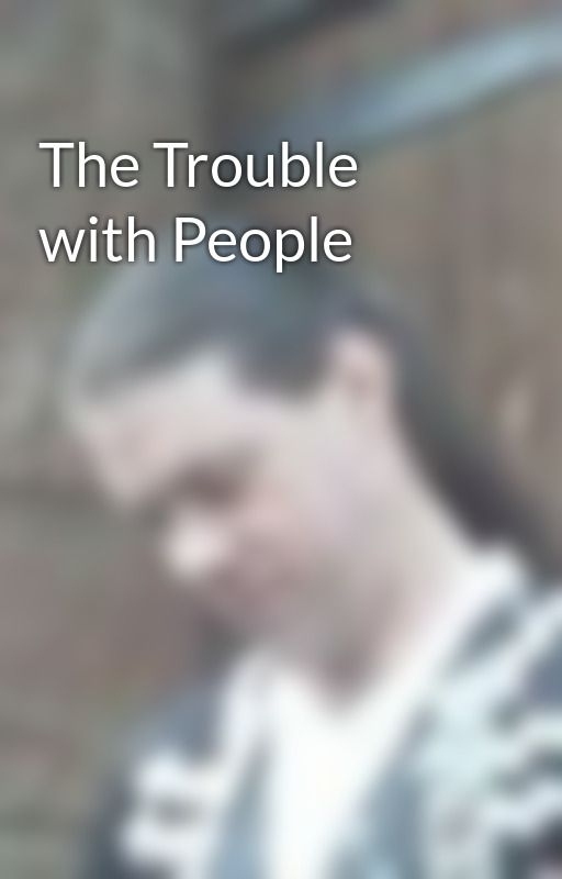 The Trouble with People by NiallTeasdale