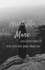 Hurt Me More [COMPLETED] by dadummies25