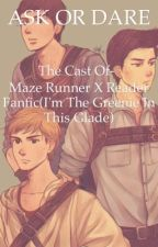 ASK OR DARE-(Maze Runner X Reader)I'm the greenie in this glade by magic_flower77