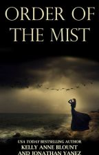 Order of the Mist - By Kelly Anne Blount and Jonathan Yanez by KellyAnneBlount