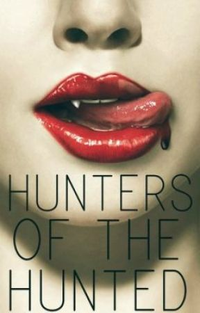 Hunters of the Hunter(Book 1 of The Hunted Series) by newlymadetwilightfan