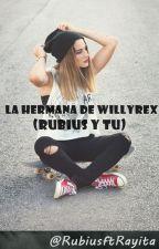 La hermana de Willyrex (Elrubius y Tu) [Editando] by RubiusftRayita