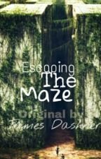 Escaping The Maze (Original by James Dashner) by _paper_stars