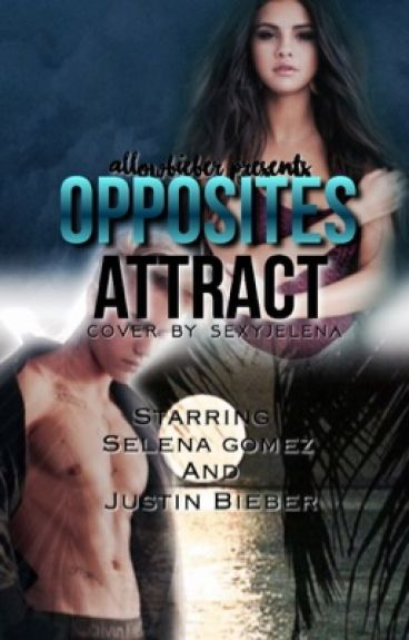 Opposites Attract - Jelena/Justlena Love Story (In Correcting process)