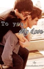 To you my love (boyxboy short story) by hannahadams1000