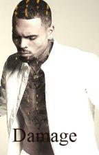 Damage A Chris Brown Love Story (Starring Y/N) by QueenNneka