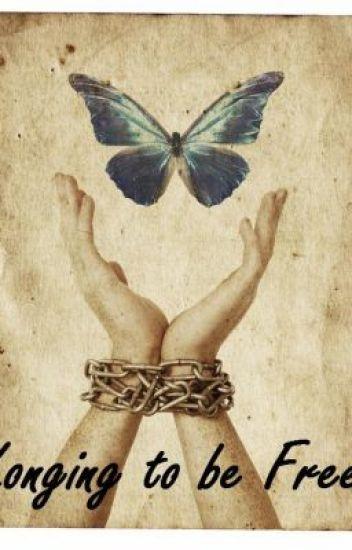 .: Longing to be free :.